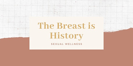 The Breast is History - Sexual Wellness tickets