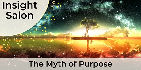 Insight Salon: The Myth of Purpose tickets