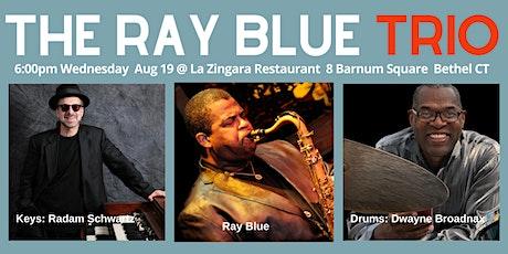 Ray Blue JazZ Trio 6pm Wed 8/19 La Zingara Bethel CT Safe Distance Seating tickets