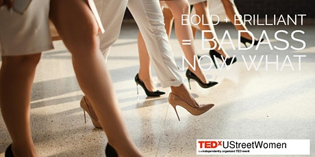 TEDxUStreetWomen presents Bold + Brilliant = Badass:  Now What? Virtual tickets