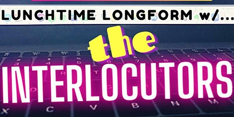 Weekly Lunchtime Longform with The Interlocutors tickets