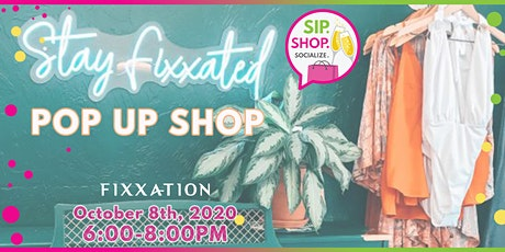 Stay Fixxated Pop Up Shop tickets
