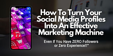 How To Turn Your Social Media Profiles Into An Effective Marketing Machine Tickets