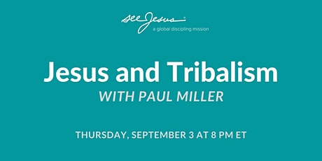 Jesus and Tribalism with Paul Miller tickets