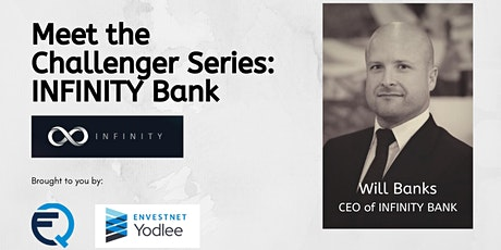 Meet the challenger banks - Fireside chat w/ Will Banks from INFINITY BANK tickets