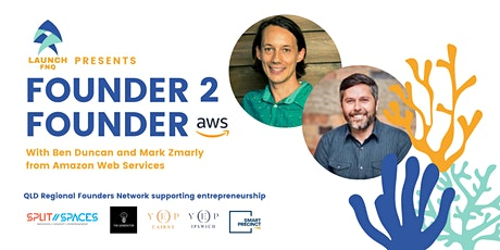 Launch FNQ Founder 2 Founder with Mark Zmarly and Ben Duncan (AWS) tickets