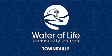 Water of Life Townsville Church Service - August 16 tickets