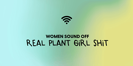 Women Sound Off: Real Plant Girl Shit tickets