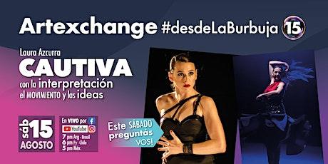 Artexchange #desdeLaBurbuja 15 - Laura Azcurra: Interpretación y movimiento entradas