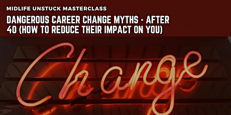 5 Dangerous Career Change Myths (in 40s and 50s)-How to reduce their impact tickets