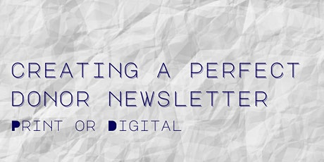 Creating a Perfect Donor Newsletter, Print or Digital tickets