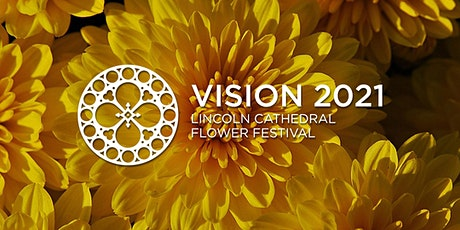 Lincoln Cathedral Flower Festival - Vision 2021 - Earlybird special offer tickets