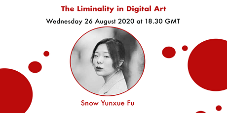 The liminality in the Digital Art - Snow Yunxue Fu tickets