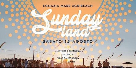 SABATO 15 AGOSTO ~ IL FERRAGOSTO CON SUNDAYLAND | EGNAZIA MARE AGRIBEACH biglietti