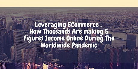 Ecommerce Rxpansion 2.0 : Generate 5 Figure Income During Pandemic Crisis tickets