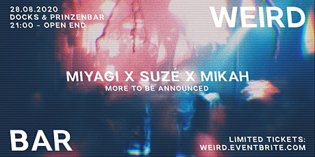 WEIRD Bar w/ Miyagi, Suzé, Mikah uvm. Tickets