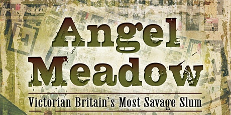 Angel Meadow (Victorian Hell-Hole) tickets