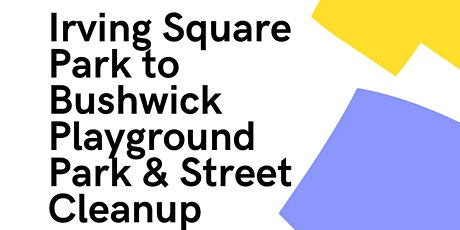 Irving Square Park to Bushwick Playground Park & Street Cleanup tickets
