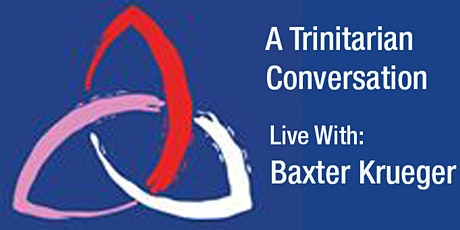 A Trinitarian Conversation - Live with Baxter Kruger tickets