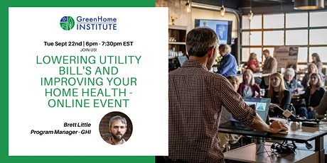Lowering Utility Bill's and Improving your Home Health - Online Event tickets