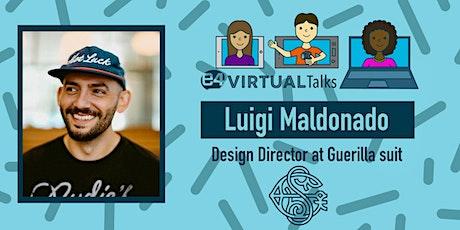 E4 Virtual Talks - Luigi Maldonado, Art Director at Guerilla Suit biglietti