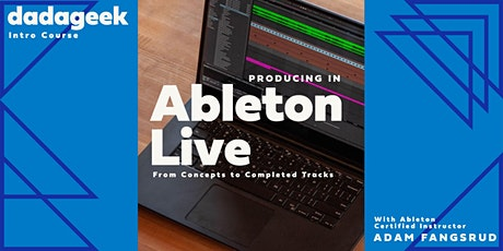 Producing in Ableton Live - From Concepts to Completed Tracks tickets