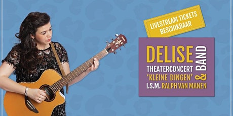 Delise: Theaterconcert 'Kleine dingen' + band e.a. - Livestream tickets! tickets
