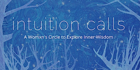 Intuition Calls: A Womxn's Circle to Explore Inner Wisdom tickets