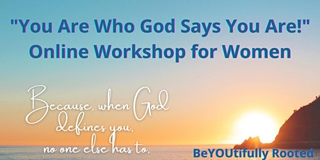 """You Are Who God Says You Are!"" ONLINE Workshop for Women tickets"