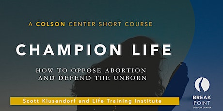Champion Life: How to Oppose Abortion and Defend the Unborn tickets