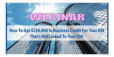 How To Get $250,000 in Business Credit for Your EIN NOT Linked to Your SS# tickets