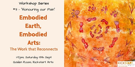 "Workshop #3""Honouring our Pain for the World""–Embodied Earth, Embodied Arts tickets"
