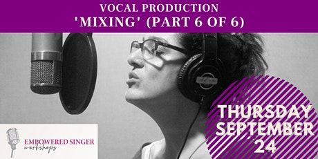 "Vocal Production - ""Mixing"" (Part 6 of 6) tickets"