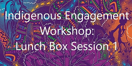 Indigenous Engagement: Lunch Box Session 1 tickets