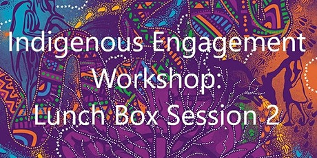 Indigenous Engagement: Lunch Box Session 2 tickets