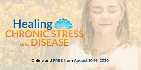 Healing Chronic Stress and Disease Summit: August 10-16, 2020 tickets