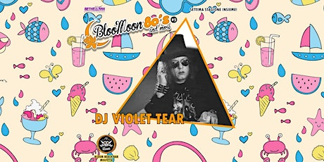 BLOOMOON 80's & More - DJ Violet Tear biglietti