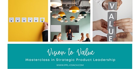 Vision to Value:  Masterclass in Strategic Product Leadership tickets
