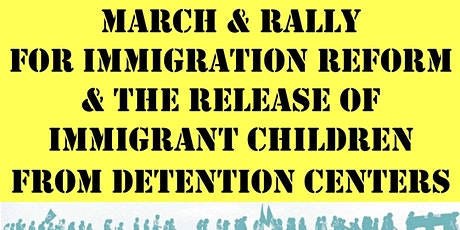 IMMIGRATION REFORM & RELEASE OF IMMIGRANT CHILDREN MARCH & RALLY tickets
