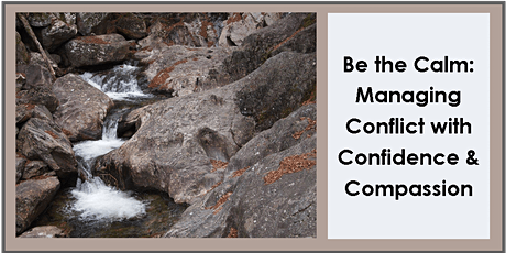 Be the Calm: Managing Conflict with Confidence and Compassion - ON ZOOM tickets