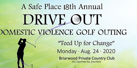 A SAFE PLACE HOSTS 18th ANNUAL DRIVE OUT DOMESTIC VIOLENCE  GOLF OUTING tickets