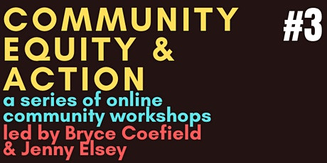 Community Equity & Action: A Series of Online Workshops #3 tickets