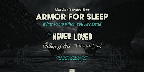 ARMOR FOR SLEEP / NEVER LOVED / SILENCE OF YOU tickets