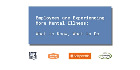 Employees are Experiencing More Mental Illness: What to Know, What to Do. tickets