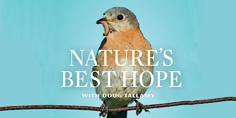Nature's Best Hope with Doug Tallamy tickets