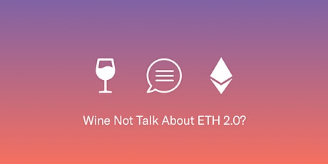 Wine Not Talk About Ethereum 2.0? tickets