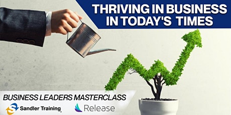 Thriving in Business in Today's Times - Business Leaders Masterclass tickets