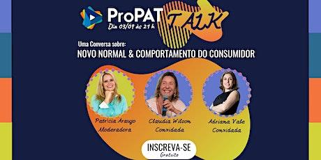 "ProPAT TALK  - ""Novo Normal"" & Comportamento do Consumidor ingressos"