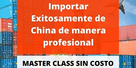 MASTER CLASS: Importar exitósamente de China de manera profesional ONLINE tickets