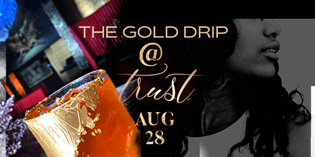 The Gold Drip - Trust Fridays - Supper Club at Trust Lounge tickets